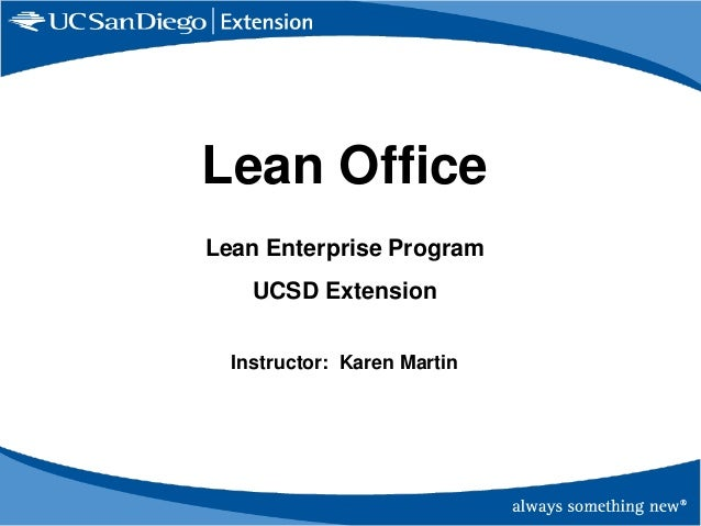 Lean Office Lean Enterprise Program UCSD Extension Instructor: Karen Martin