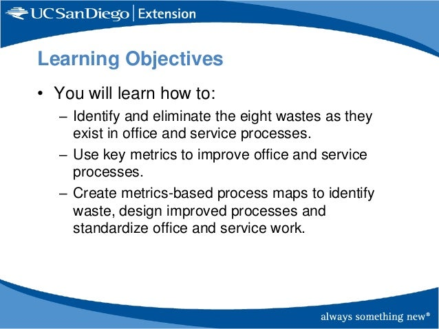 Learning Objectives • You will learn how to: – Identify and eliminate the eight wastes as they exist in office and service...