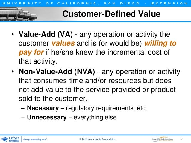 Customer-Defined Value • Value-Add (VA) - any operation or activity the customer values and is (or would be) willing to pa...