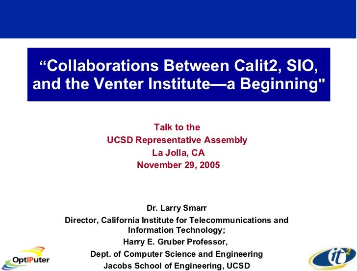 """ Collaborations Between Calit2, SIO, and the Venter Institute—a Beginning "" Talk to the  UCSD Representative Assembl..."