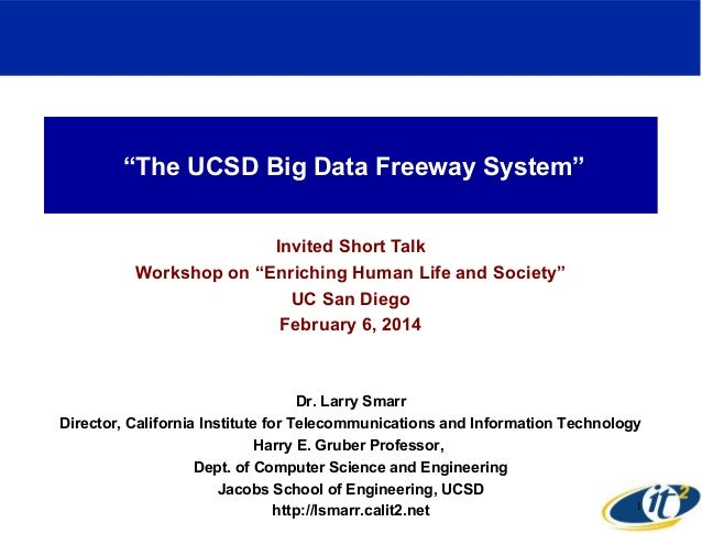 """""""The UCSD Big Data Freeway System"""" Invited Short Talk Workshop on """"Enriching Human Life and Society"""" UC San Diego February..."""