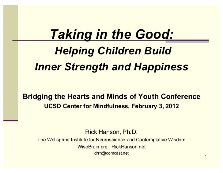 Taking in the Good:       Helping Children Build   Inner Strength and HappinessBridging the Hearts and Minds of Youth Conf...
