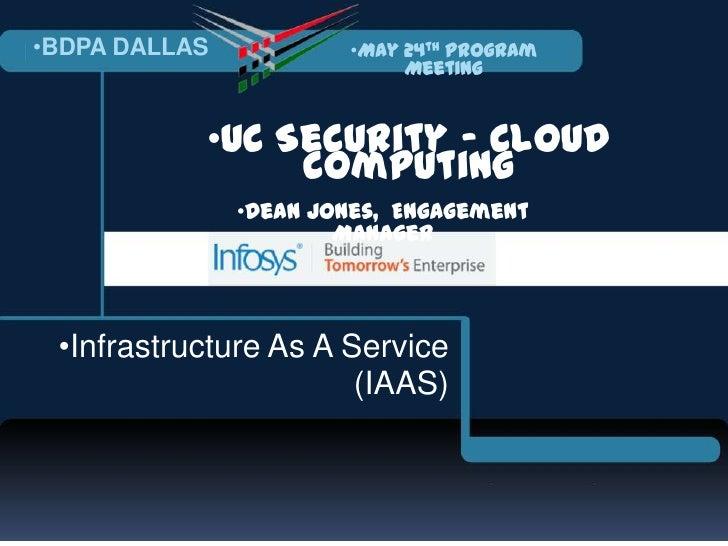 •    •BDPA DALLAS           •May 24th Program                                Meeting               •UC Security - Cloud   ...