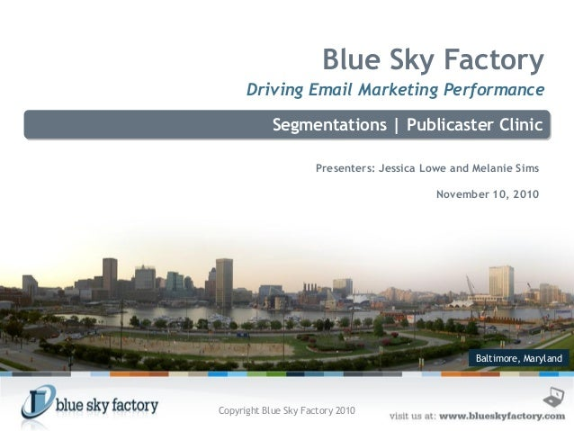 Baltimore, Maryland Blue Sky Factory Driving Email Marketing Performance Segmentations | Publicaster Clinic Presenters: Je...