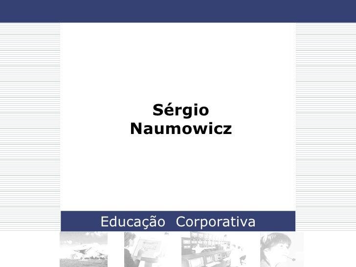 Conceitos Universidade Corporativa - Sergio Naumowicz