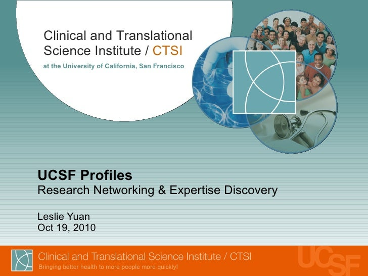 UCSF Profiles  Research Networking & Expertise Discovery Leslie Yuan Oct 19, 2010