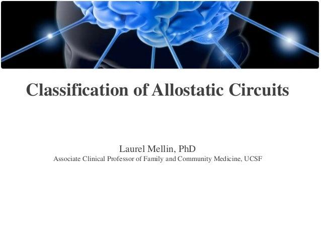 Classification of Allostatic Circuits  Laurel Mellin, PhD Associate Clinical Professor of Family and Community Medicine, U...