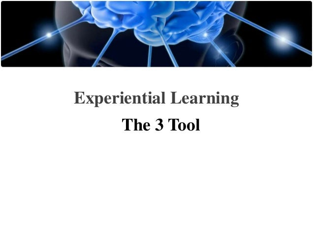 Experiential Learning The 3 Tool