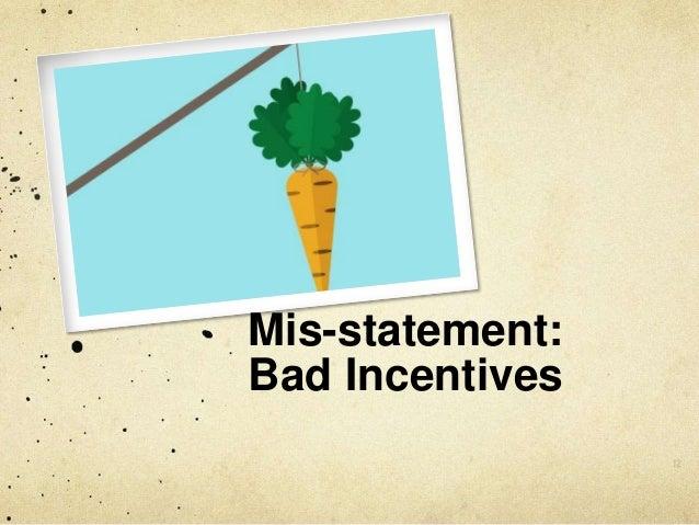Mis-statement: Bad Incentives