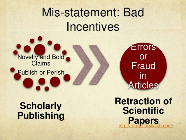 Mis-statement: Bad Incentives Novelty and Bold Claims Publish or Perish Scholarly Publishing Errors or Fraud in Articles R...