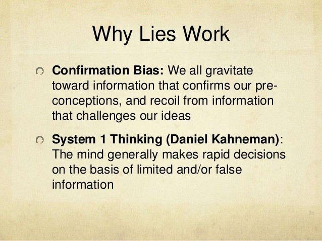 Why Lies Work Confirmation Bias: We all gravitate toward information that confirms our pre- conceptions, and recoil from i...