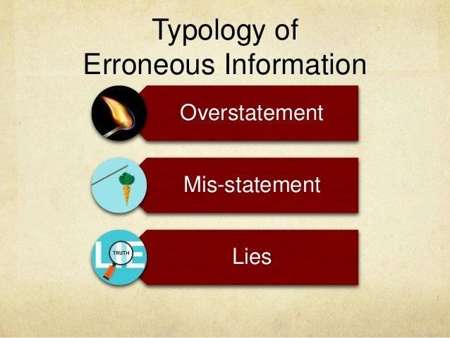 Typology of Erroneous Information Overstatement Mis-statement Lies