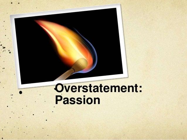 Overstatement: Passion