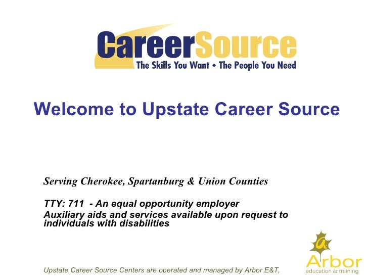 Welcome to  Upstate Career Source Serving Cherokee, Spartanburg & Union Counties  TTY: 711  - An equal opportunity emplo...