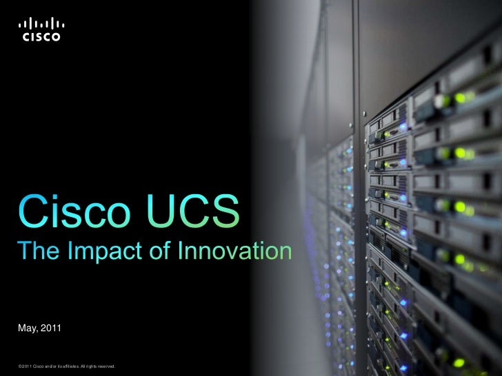 Cisco UCSThe Impact of Innovation<br />May, 2011<br />