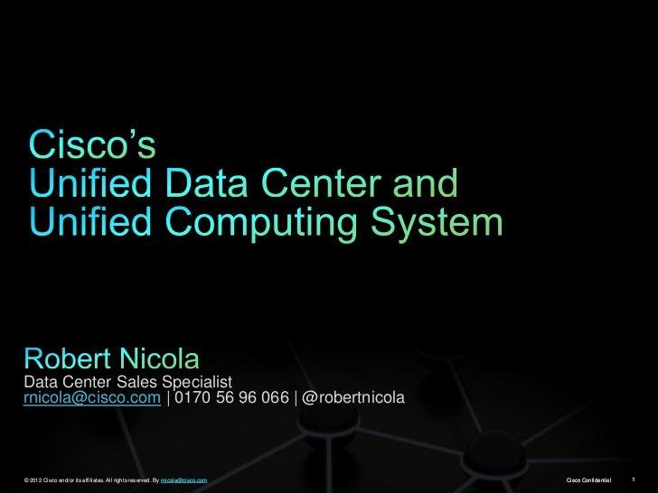 Data Center Sales Specialistrnicola@cisco.com | 0170 56 96 066 | @robertnicola© 2012 Cisco and/or its affiliates. All righ...