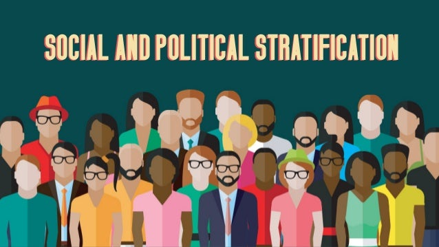 SOCIAL AND POLITICAL STRATIFICATIONSOCIAL AND POLITICAL STRATIFICATION