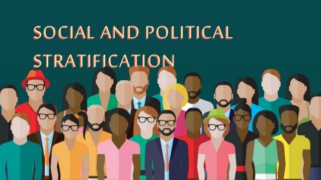 SOCIAL AND POLITICAL STRATIFICATION SOCIAL AND POLITICAL STRATIFICATION