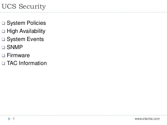 UCS Security www.silantia.com1  System Policies  High Availability  System Events  SNMP  Firmware  TAC Information