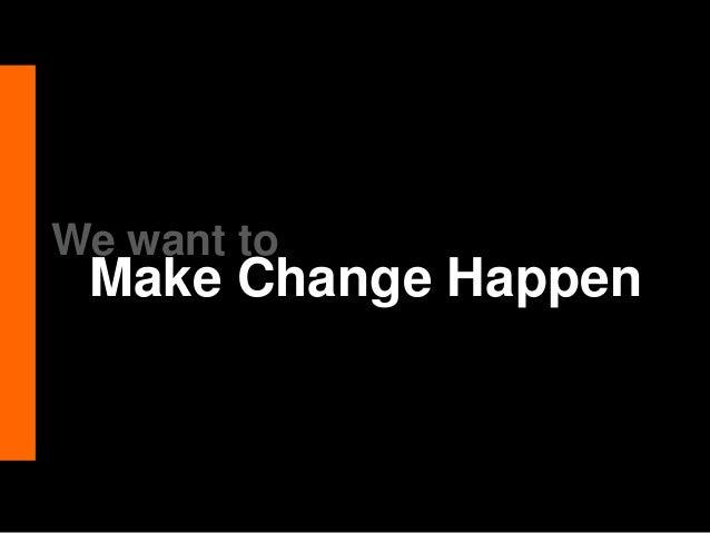 We want to Make Change Happen