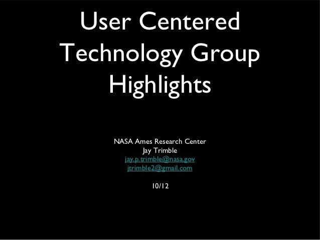 User CenteredTechnology Group    Highlights    NASA Ames Research Center             Jay Trimble      jay.p.trimble@nasa.g...