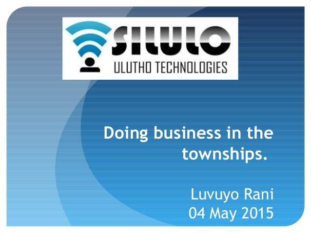 Doing business in the townships. Luvuyo Rani 04 May 2015