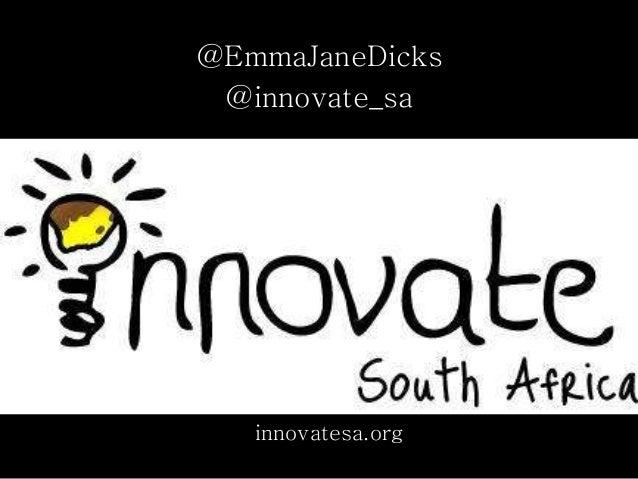 innovatesa.org @EmmaJaneDicks @innovate_sa