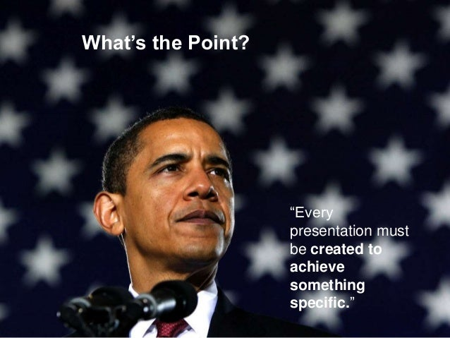 """What's the Point? """"Every presentation must be created to achieve something specific."""""""
