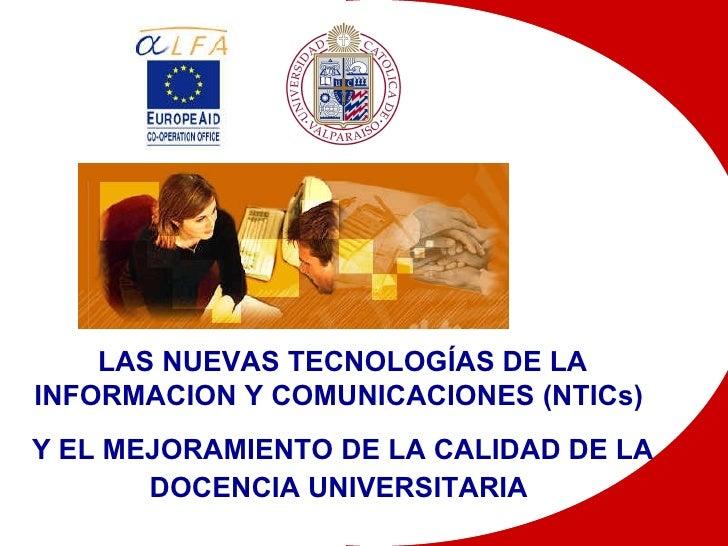 LAS NUEVAS TECNOLOGÍAS DE LA INFORMACION Y COMUNICACIONES (NTICs)  Y EL MEJORAMIENTO DE LA CALIDAD DE LA DOCENCIA UNIVERSI...
