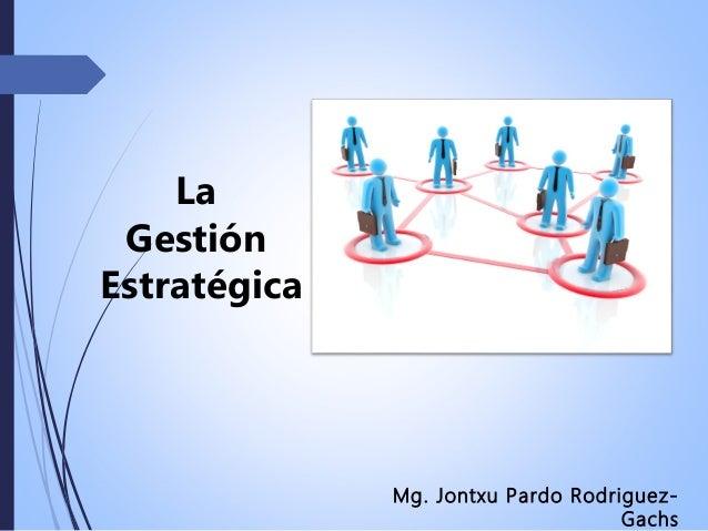 LaGestiónEstratégicaMg. Jontxu Pardo Rodriguez-Gachs