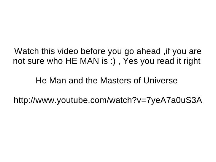 Watch this video before you go ahead ,if you are not sure who HE MAN is :) , Yes you read it right  He Man and the Masters...
