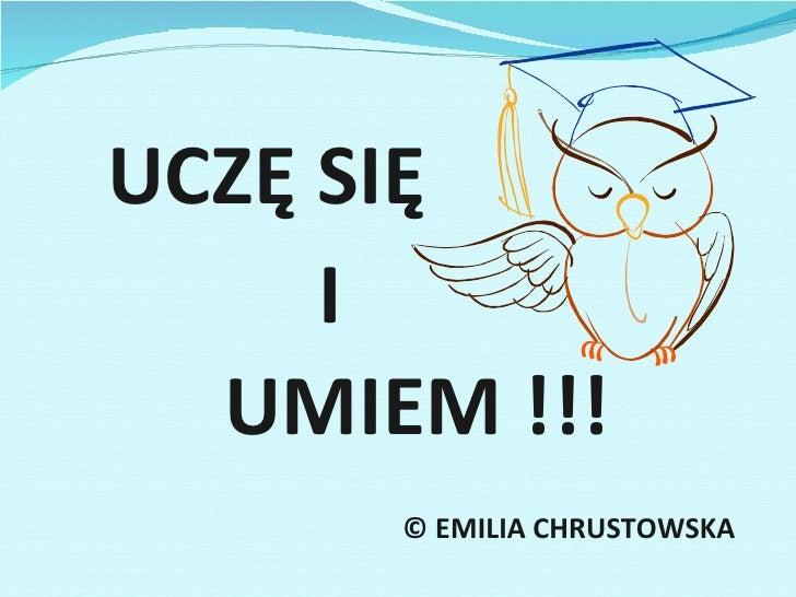 UCZĘ SIĘ I UMIEM !!! © EMILIA CHRUSTOWSKA
