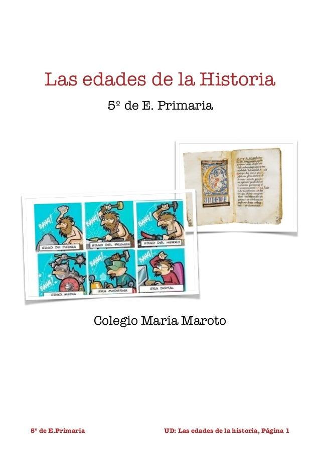 !  Las edades de la Historia 5º de E. Primaria !  Colegio María Maroto ! !  5º de E.Primaria   UD: Las edades de la hist...