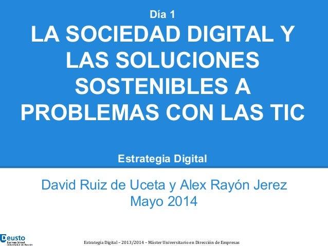 Día 1 LA SOCIEDAD DIGITAL Y LAS SOLUCIONES SOSTENIBLES A PROBLEMAS CON LAS TIC Estrategia Digital David Ruiz de Uceta y Al...