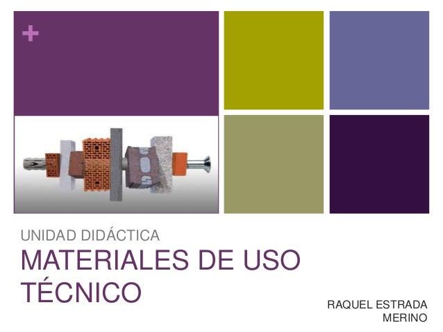 + UNIDAD DIDÁCTICA MATERIALES DE USO TÉCNICO RAQUEL ESTRADA MERINO
