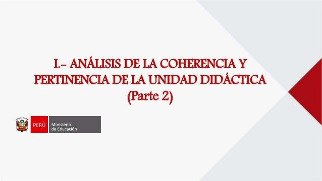 I.- ANÁLISIS DE LA COHERENCIA Y PERTINENCIA DE LA UNIDAD DIDÁCTICA (Parte 2)