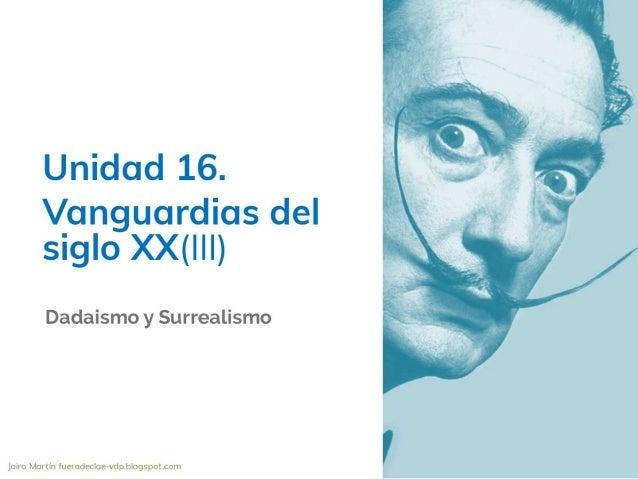 Ud. 16.3 vanguardias del siglo xx. dadaismo. surrealismo