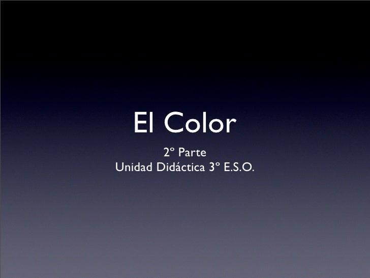 El Color         2º Parte Unidad Didáctica 3º E.S.O.
