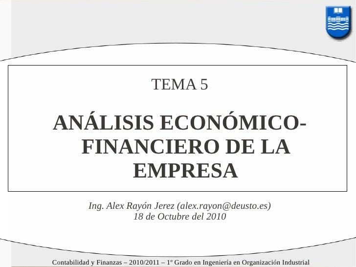 TEMA 5  ANÁLISIS ECONÓMICO-   FINANCIERO DE LA       EMPRESA             Ing. Alex Rayón Jerez (alex.rayon@deusto.es)     ...