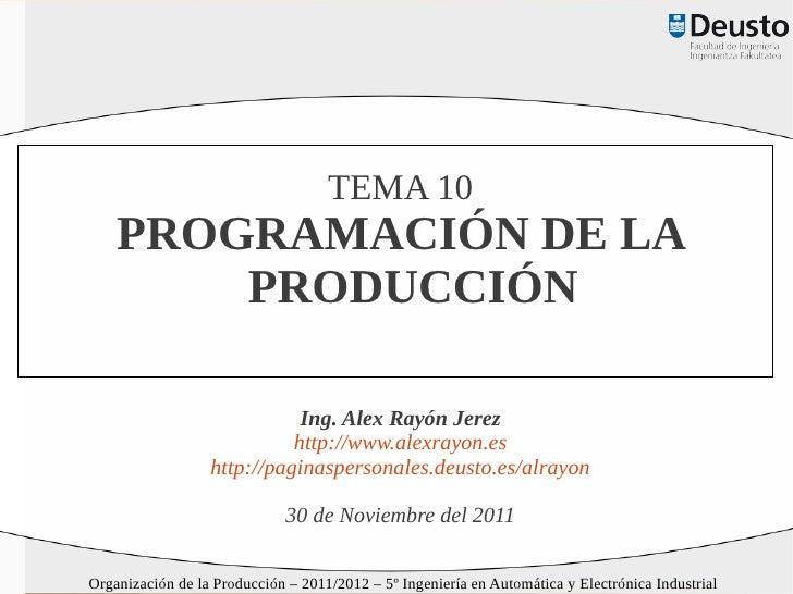 TEMA 10    PROGRAMACIÓN DE LA        PRODUCCIÓN                             Ing. Alex Rayón Jerez                         ...
