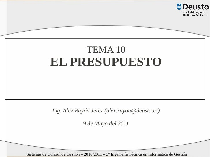 TEMA 10             EL PRESUPUESTO              Ing. Alex Rayón Jerez (alex.rayon@deusto.es)                              ...