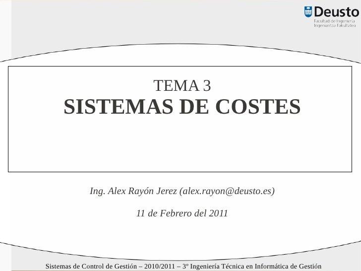 TEMA 3     SISTEMAS DE COSTES              Ing. Alex Rayón Jerez (alex.rayon@deusto.es)                              8 de ...