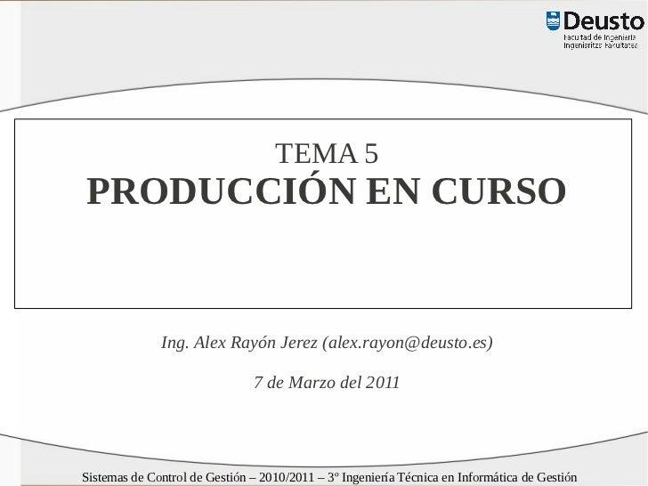 TEMA 5PRODUCCIÓN EN CURSO              Ing. Alex Rayón Jerez (alex.rayon@deusto.es)                               7 de Mar...