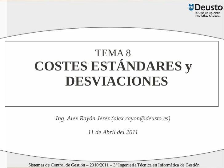 TEMA 8   COSTES ESTÁNDARES y      DESVIACIONES              Ing. Alex Rayón Jerez (alex.rayon@deusto.es)                  ...