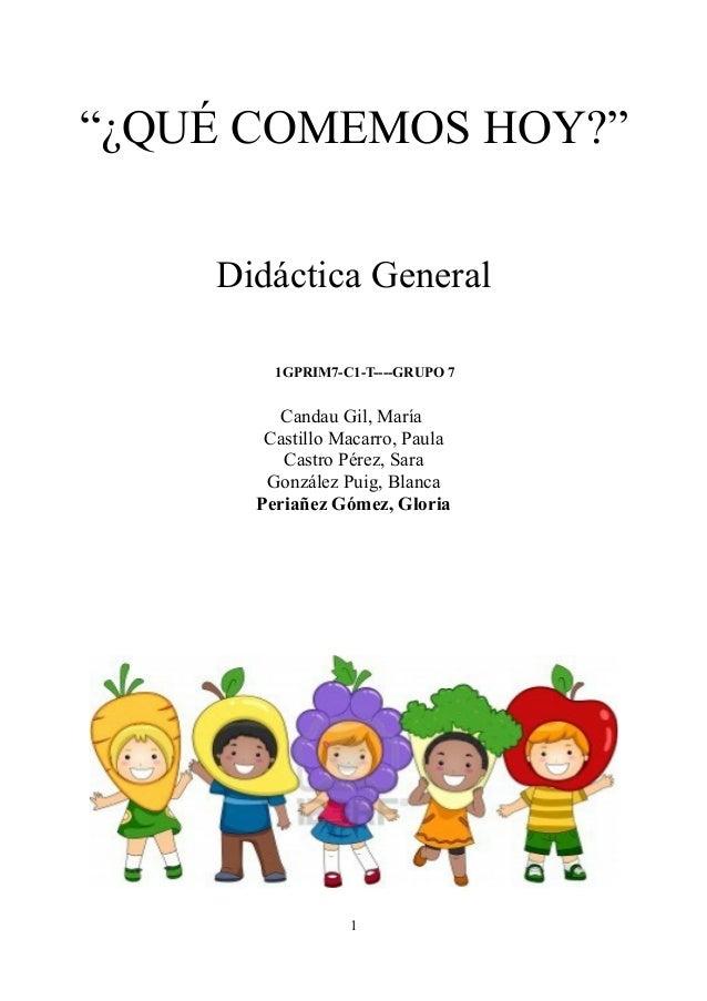 """""""¿QUÉ COMEMOS HOY?""""Didáctica General1GPRIM7-C1-T----GRUPO 7Candau Gil, MaríaCastillo Macarro, PaulaCastro Pérez, SaraGonzá..."""