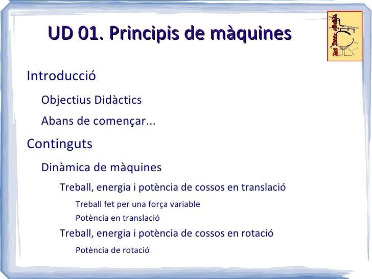 UD 01. Principis de màquinesIntroducció  Objectius Didàctics  Abans de començar...Continguts  Dinàmica de màquines     Tre...