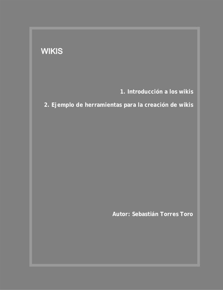 WIKIS                            1. Introducción a los wikis  2. Ejemplo de herramientas para la creación de wikisBIBLIOGR...
