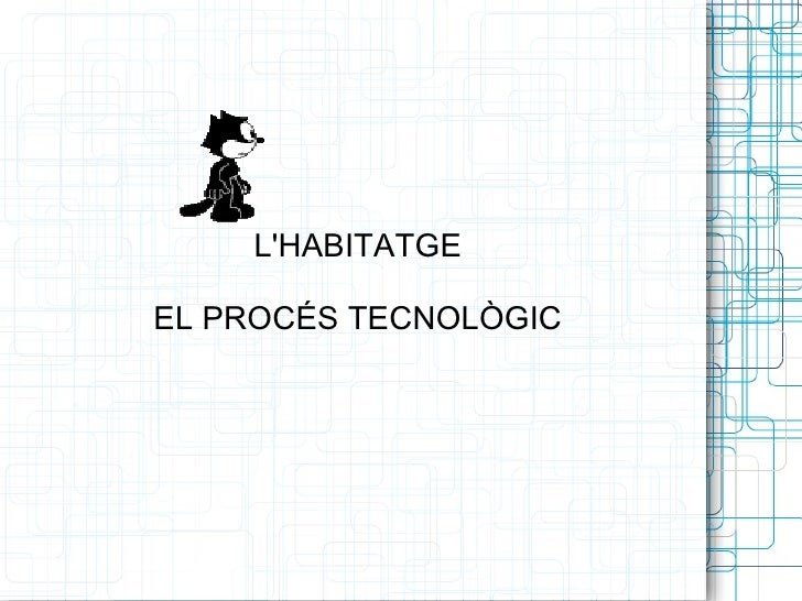 L'HABITATGE EL PROCÉS TECNOLÒGIC