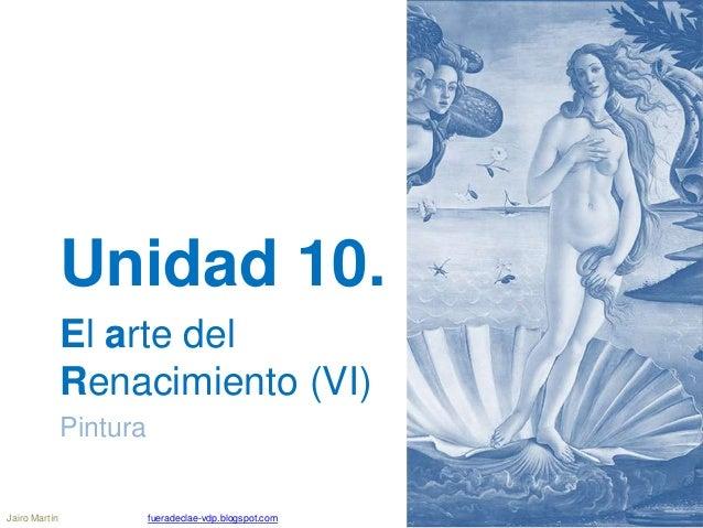Unidad 10. El arte del Renacimiento (VI) Pintura Jairo Martín fueradeclae-vdp.blogspot.com