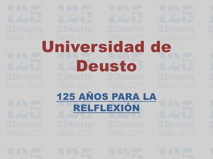 Universidad de    Deusto 125 AÑOS PARA LA    RELFLEXIÓN